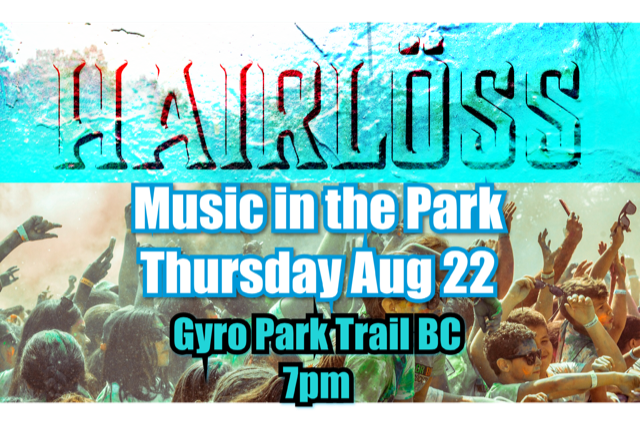 Hairloss plays Music in the Park at 7pm on Thursday, August 22 at Gyro Park in Trail, BC